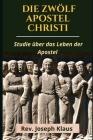 Die Zwölf Apostel Christi: Studie über das Leben der Apostel Cover Image