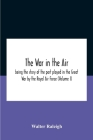 The War In The Air; Being The Story Of The Part Played In The Great War By The Royal Air Force (Volume I) Cover Image
