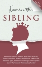 Narcissistic Sibling: How To Recognize, Disarm, And Shield Yourself From Narcissistic Brothers And Sisters. Look Out For Behavior Signs, And Cover Image