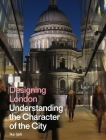 Designing London: Understanding the Character of the City Cover Image