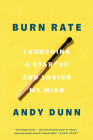 Burn Rate: Launching a Startup and Losing My Mind Cover Image