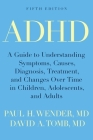 ADHD: A Guide to Understanding Symptoms, Causes, Diagnosis, Treatment, and Changes Over Time in Children, Adolescents, and A Cover Image