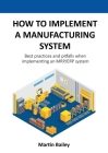 How to implement a manufacturing system: Best practices and pitfalls when implementing an MRP/ERP system Cover Image