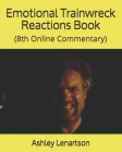 Emotional Trainwreck Reactions Book: (8th Online Commentary) Cover Image