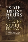 The State Trials and the Politics of Justice in Later Stuart England (Studies in Early Modern Cultural #40) Cover Image