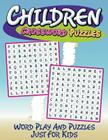 Children Crossword Puzzles: Word Play And Puzzles Just For Kids Cover Image