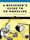 A Beginner's Guide to 3D Modeling: A Guide to Autodesk Fusion 360 Cover Image