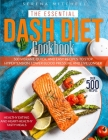 The Essential Dash Diet Cookbook: 500 Vibrant, Quick and Easy Recipes To Stop Hypertension, Lower Blood Pressure and Live Longer - Healthy Eating and Cover Image