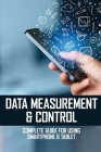 Data Measurement & Control: Complete Guide For Using Smartphone & Tablet: Measurement Control And Instrumentation Cover Image