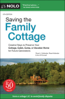 Saving the Family Cottage: Creative Ways to Preserve Your Cottage, Cabin, Camp, or Vacation Home for Future Generations Cover Image
