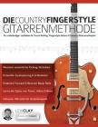 Die Country-Fingerstyle Gitarrenmethode: Ein vollständiger Leitfaden für Travis-Picking, Fingerstyle-Gitarre, & Country-Gitarrensolospiel Cover Image