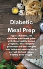 Diabetic Meal Prep Cookbook: Type 1 diabetes, the definitive nutritional guide with three healthy eating programs. The complete guide with the best Cover Image