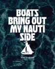 Boats Bring Out My Nauti Side: Boat Logbook Cover Image