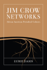 Jim Crow Networks: African American Periodical Cultures (Studies in Print Culture and the History of the Book) Cover Image