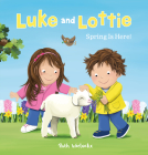 Luke and Lottie. Spring Is Here! Cover Image