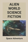 Alien World Science Fiction: Space Adventure: Science Fiction Story Cover Image