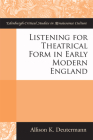 Listening for Theatrical Form in Early Modern England (Edinburgh Critical Studies in Renaissance Culture) Cover Image
