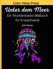 Unter dem Meer - Ein Wunderbares Malbuch für Erwachsene: 45 wunderschöne und detaillierte Zeichnungen von Verschiedenen Meeresbewohnern; Fische, Delfi Cover Image