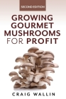 Growing Gourmet Mushrooms for Profit Cover Image