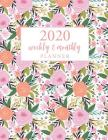 2020 Weekly and Monthly Planner: Flowers Watercolor Cover 12 Month and Weekly Planner 52 Weeks Daily Dated Agenda Calendar Schedule and Organizer Jour Cover Image