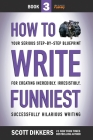 How to Write Funniest: Book Three of Your Serious Step-by-Step Blueprint for Creating Incredibly, Irresistibly, Successfully Hilarious Writin Cover Image