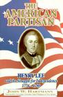 The American Partisan: Henry Lee and the Struggle for Independence, 1776-1780 Cover Image