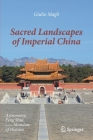 Sacred Landscapes of Imperial China: Astronomy, Feng Shui, and the Mandate of Heaven Cover Image