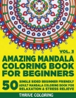 Amazing Mandala Coloring Book For Beginners: 50 Single Sided Beginner Friendly Adult Mandala Coloring Book For Relaxation & Stress Relieve. (Vol. 3) Cover Image