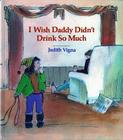 I Wish Daddy Didn't Drink So Much Cover Image
