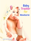 Baby Tracker for Newborns - Baby's Daily Log Book, Fill Pages to Track and Monitor Your Newborn Baby's Schedule, Medication, Sleeping Time, Last Thing Cover Image