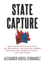 State Capture: How Conservative Activists, Big Businesses, and Wealthy Donors Reshaped the American Statesâand the Nation Cover Image