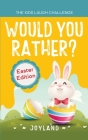 Kids Laugh Challenge - Would You Rather? Easter Edition: A Hilarious and Interactive Question Game Book for Boys and Girls Ages 6, 7, 8, 9, 10, 11 Yea Cover Image