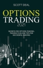 Options Trading 2021: Secrets For Options Trading, Trading Plan And Tips For Successfull Trading Cover Image