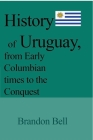 History of Uruguay, from Early Columbian times to the Conquest Cover Image