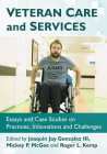 Veteran Care and Services: Essays and Case Studies on Practices, Innovations and Challenges Cover Image