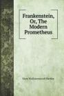 Frankenstein, Or, The Modern Prometheus Cover Image