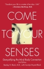 Come to Your Senses: Demystifying the Mind Body Connection Cover Image