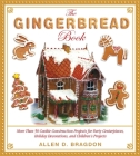 The Gingerbread Book: More Than 50 Cookie Construction Projects for Party Centerpieces, Holiday Decorations, and Children's Projects Cover Image