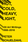 Hot, Cold, Heavy, Light, 100 Art Writings 1988-2018 Cover Image