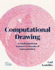 Computational Drawing: From Foundational Exercises to Theories of Representation Cover Image
