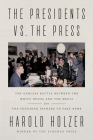 The Presidents vs. the Press: The Endless Battle between the White House and the Media--from the Founding Fathers to Fake News Cover Image
