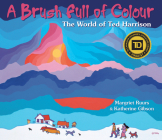 A Brush Full of Colour: The World of Ted Harrison Cover Image
