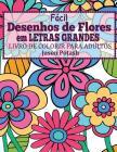 Facil Desenhos de Flores em Letras Grandes: Livro de Colorir Para Adultos Cover Image