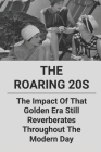 The Roaring 20s: The Impact Of That Golden Era Still Reverberates Throughout The Modern Day: During The Roaring Twenties American Farme Cover Image