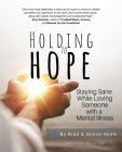 Holding to Hope: Staying Sane While Loving Someone with a Mental Illness Cover Image