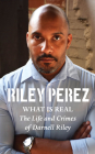 What Is Real: The Life and Crimes of Darnell Riley Cover Image