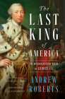 The Last King of America: The Misunderstood Reign of George III Cover Image