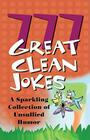 777 Great Clean Jokes: A Sparkling Collection of Unsullied Humor Cover Image