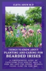 Things to Know about Planting and Caring for Bearded Irises: A Comprehensive Guide on Everything Plus Healthy Ways to Grow and Care for Edible Bearded Cover Image