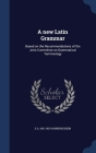 A New Latin Grammar: Based on the Recommendations of the Joint Committee on Grammatical Terminology Cover Image